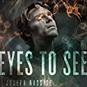 Eyes to See: The Jeremiah Hunt Chronicle, Book 1 Audiobook by Joseph Nassise Narrated by Anthony Bowden