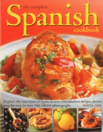 The Complete Spanish Cookbook: Explore the true taste of Spain in over 150 fabulous recipes shown step by step in over 700 vibrant photographs by Pepita Aris