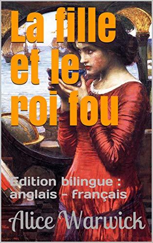 La fille et le roi fou: Edition bilingue : anglais - français (French Edition)