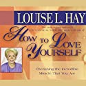 How to Love Yourself Audiobook by Louise L. Hay Narrated by Louise L. Hay