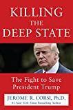 Book cover from Killing the Deep State: The Fight to Save President Trump by Jerome R. Corsi Ph.D.