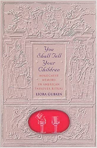 Book You Shall Tell Your Children: Holocaust Memory in American Passover Ritual