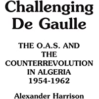 Challenging De Gaulle: The O.A.S and the Counter-Revolution in Algeria, 1954-1962
