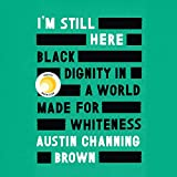 I'm Still Here: Black Dignity in a World Made for