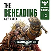 The Beheading: Warhammer 40,000: The Beast Arises, Book 12 | Guy Haley