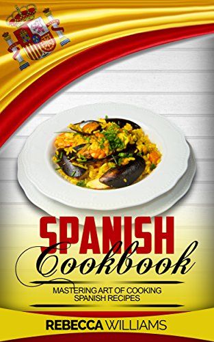Spanish cookbook mastering art of cooking spanish recipes english spanish cookbook mastering art of cooking spanish recipes english edition por williams forumfinder Choice Image