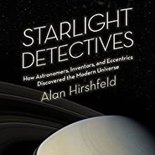 Starlight Detectives: How Astronomers, Inventors, and Eccentrics Discovered the Modern Universe Audiobook by Alan Hirshfeld Narrated by Joe Barrett
