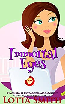 Immortal Eyes (PI Assistant Extraordinaire Mystery: a cozy mystery on Kindle Unlimited Book 2) by [Smith, Lotta]