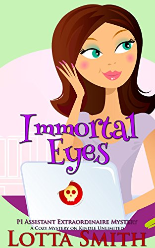 Immortal Eye - Immortal Eyes (PI Assistant Extraordinaire Mystery: a cozy mystery on Kindle Unlimited Book 2)