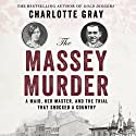 The Massey Murder: A Maid, Her Master and the Trial that Shocked a Country Audiobook by Charlotte Gray Narrated by Susan Duerden