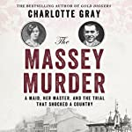 The Massey Murder: A Maid, Her Master and the Trial that Shocked a Country | Charlotte Gray