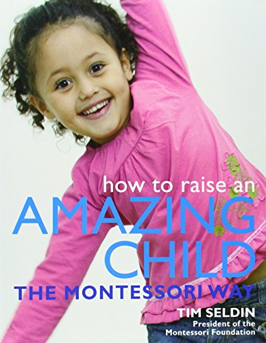 How To Raise An Amazing Child the Montessori