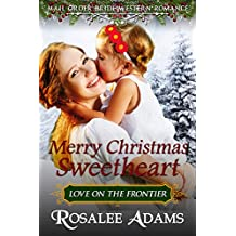 Mail Order Bride: Merry Christmas Sweetheart: Sweet, Clean, Inspirational Western Historical Romance