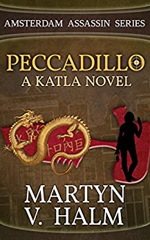 Peccadillo - A Katla Novel (Amsterdam Assassin Series Book 2) by [Halm, Martyn V.]
