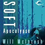 Soft Apocalypse | Will McIntosh