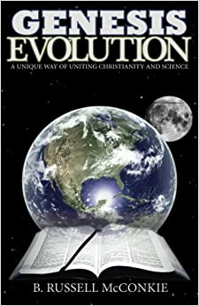 Genesis Evolution: A Unique Way of Uniting Christianity and Science, an LDS Perspective: Volume 1 (Understanding Mormon Doctrine and Evolution Together)
