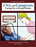 Cna and Caregivers Caring for a Dying Patient-School Edition, Ms Brenda Vickers Johnson, 1491066431