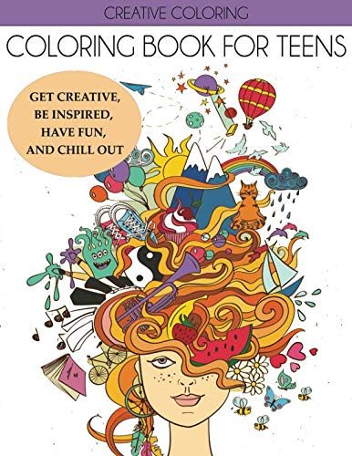 Coloring Book for Teens: Get Creative, Be Inspired, Have Fun, and Chill Out (Teen Coloring Books)