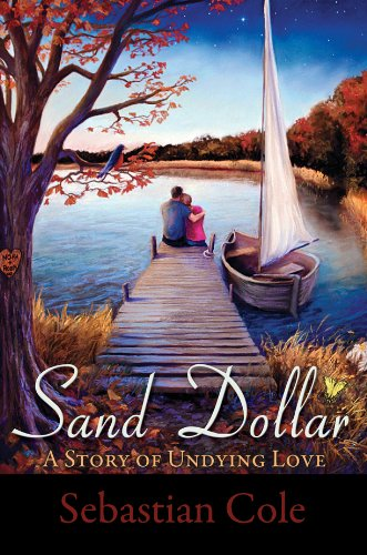 <strong>A Free Sample of Romance of The Week Sebastian Cole's <em>Sand Dollar: A Story of Undying Love ...</em> 77/83 Rave Reviews, Just 99 Cents on Kindle</strong>