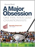 A Major Obsession : One Fan, Four Golf Championships, Reid, Kenny, 1841588598
