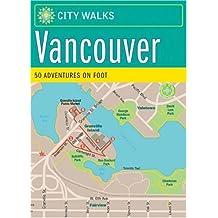City Walks: Vancouver: 50 Adventures on Foot