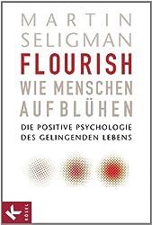 Flourish - Wie Menschen aufblühen: Die Positive Psychologie des gelingenden Lebens (German Edition)