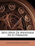 Siete Años de Aventuras en el Paraguay, George Frederick Masterman, 1142026841