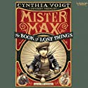 Mister Max: The Book of Lost Things: Mister Max, Book 1 Audiobook by Cynthia Voigt Narrated by Paul Boehmer