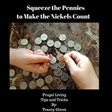 Squeeze the Pennies to Make the Nickels Count: Frugal Living Tips and Tricks Audiobook by Tracey Glenn Narrated by Jon Turner