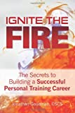 img - for Ignite the Fire -: The Secrets to Building a Successful Personal Training Career book / textbook / text book