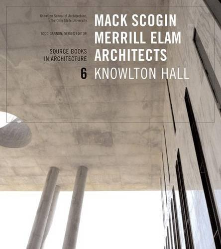 Mack Scogin Merrill Elam/Knowlton Hall: Source Books in Architecture
