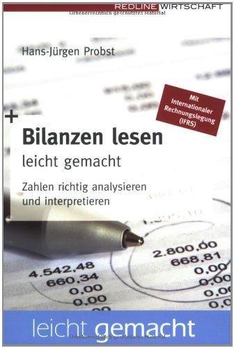 Bilanzen lesen leicht gemacht: Zahlen richtig analysieren und interpretieren