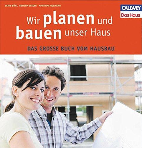 Wir planen und bauen unser Haus: Das große Buch vom Hausbau ...