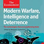 Modern Warfare, Intelligence and Deterrence: The Technologies That Are Transforming Them: The Economist | Benjamin Sutherland