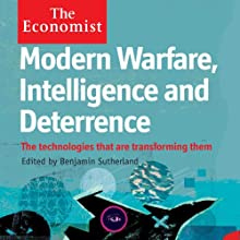 Modern Warfare, Intelligence and Deterrence: The Technologies That Are Transforming Them: The Economist Audiobook by Benjamin Sutherland Narrated by Chistopher Oxford