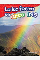 La luz forma un arco iris (Light Makes a Rainbow) (Science Readers: Content and Literacy) (Spanish Edition) Kindle Edition