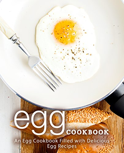 Egg Cookbook: An Egg Cookbook Filled with Delicious Egg Recipes by BookSumo Press