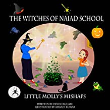 The Witches of Naiad School: Little Molly's Mishaps (Short Stories for Kids, (ages 3-8)  Kids Books, Bedtime Stories For Kids, Children Books, Picture Books, Teaching Values Book 1)