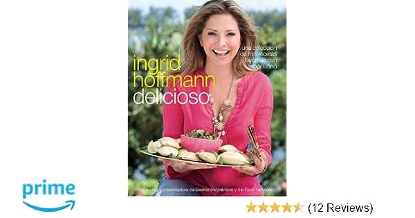 Delicioso: Una colección de mis recetas favoritas con sabor latino (Spanish Edition): Ingrid Hoffmann: 9780307390851: Amazon.com: Books