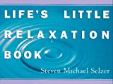 Life's Little Relaxation Book, Steven Michael Selzer, 0517884836