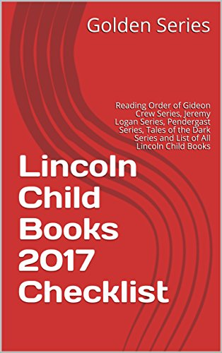 Lincoln Child Books 2017 Checklist: Reading Order of Gideon Crew Series, Jeremy Logan Series, Pendergast Series, Tales of the Dark Series and List of All Lincoln Child - A Terminal Logan
