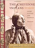 The Cheyenne Indians: Their History and Lifeways, Edited and Illustrated (American Indian Traditions)