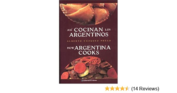 Asi Cocinan los Argentinos / How Argentina Cooks (Spanish and English Edition): Alberto Vazquez-Prego: 9789500283496: Amazon.com: Books