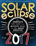 On Monday, August 21st, 2017, The Great American Solar Eclipse will be witnessed by tens of millions of people all across America – the first total solar eclipse to cross the U.S. mainland in 38 years!  Solar Eclipse 2017: The Complete Kids' Guide an...