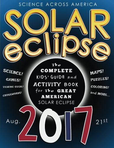 Solar Eclipse 2017  The Complete Kids Guide And Activity Book For The Great American Solar Eclipse