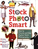 Stock Photo Smart: How to Choose and Use Digital Stock Photography (The Smartdesign Series)