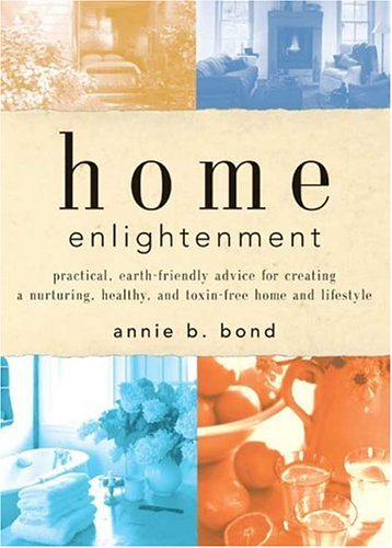 Home Enlightenment: Practical, Earth-Friendly Advice for Creating a Nurturing, Healthy, and Toxin-Free Home and Lifestyle pdf