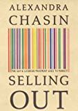 img - for Selling Out: The Gay and Lesbian Movement Goes to Market by Alexandra Chasin (2000-04-22) book / textbook / text book