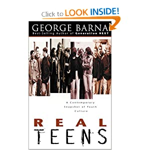 Real Teens: A Contemporary Snapshot of Youth Culture George Barna