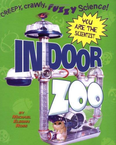 Read Online Indoor Zoo: Creepy, Crawly, Fuzzy Science pdf